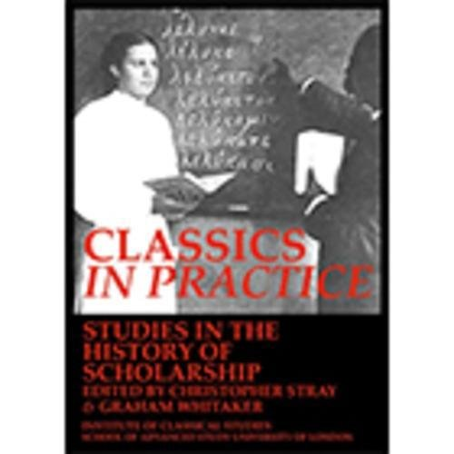 9781905670574: Classics in practice : studies in the history of scholarship (Bulletin of the Institute of Classical Studies., Supplement ;, 128)