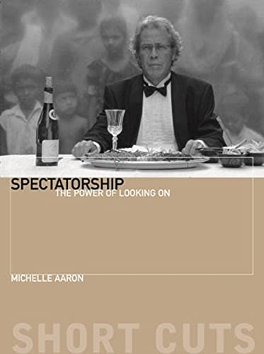 9781905674015: Spectatorship: The Power of Looking On (Short Cuts)