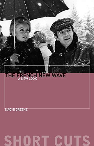 The French New Wave: A New Look: Naomi Greene