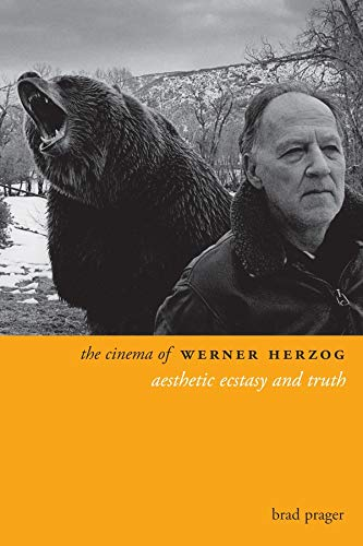 The Cinema of Werner Herzog: Aesthetic Ecstasy and Truth (Directors' Cuts): Prager, Brad