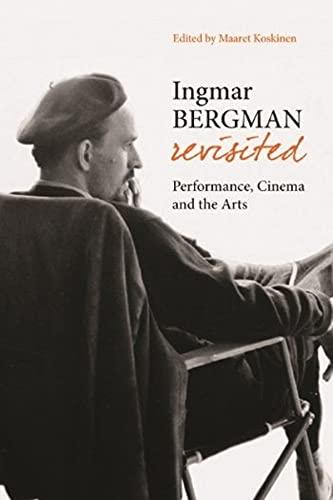 Ingmar Bergman Revisited: Performance, Cinema, and the Arts (Hardcover): Moric Kornfeld