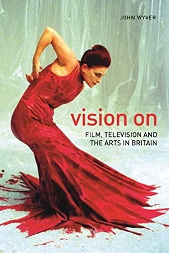 Vision on: Film, Television and the Arts in Britain (Nonfictions): Wyver, John
