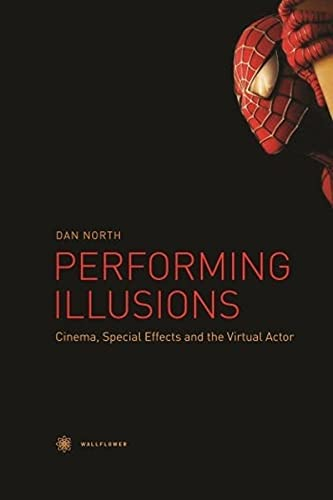 9781905674534: Performing Illusions: Cinema, Special Effects and the Virtual Actor