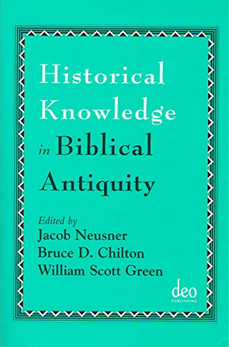 Historical Knowledge in Biblical Antiquity: Neusner, Jacob, Chilton, Bruce D, Green, William Scott