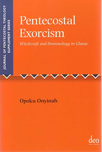 Pentecostal Exorcism Witchcraft And Demonology In Ghana