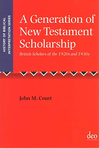 9781905679164: A Generation of New Testament Scholarship: British Scholars of the 1920s and 1930s (History of Biblical Interpretation Series)