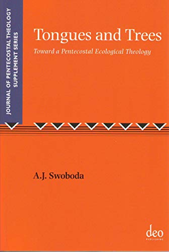 Tongues and Trees JPTS 40 Towards a Pentecostal Ecological Theology