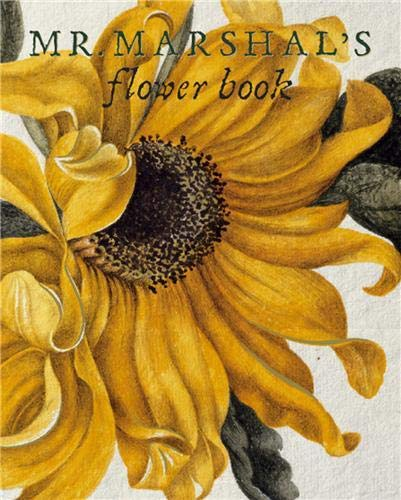 9781905686032: Mr Marshal's Flower Book: Being a Compendium of the Flower Portraits of Alexander Marshal Esq.: As C