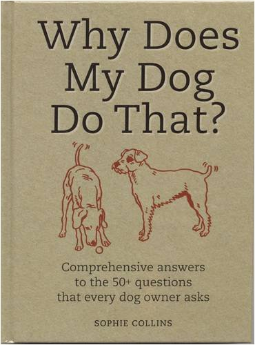 9781905695751: Why Does My Dog Do That?: Comprehensive Answers to the 50 Questions That Every Dog Owner Asks