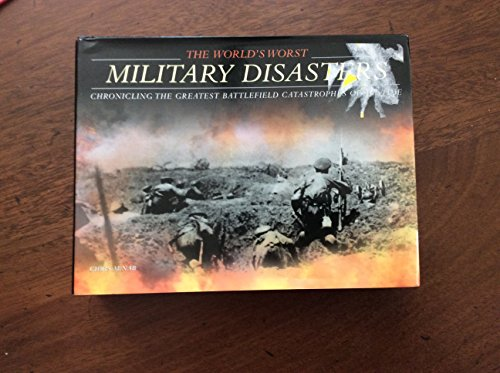 9781905704392: The World's Worst Military Disasters: Chronicling the Greatest Battlefield Catastrophes of All Time by Chris McNab.