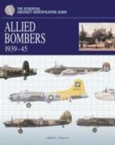Allied Bombers 1939-45 - The Essential Aircraft Identification Guide