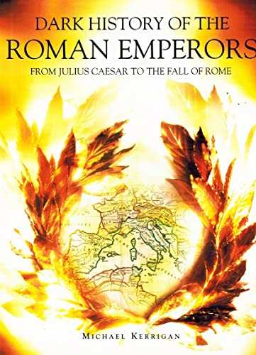 Dark History of the Roman Emperors - From Julius Caesar to the Fall of Rome (190570495X) by Michael Kerrigan