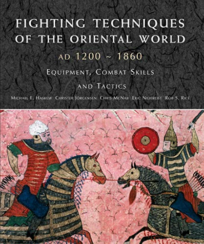 Fighting Techniques of the Oriental World 1200 - 1860: Equipment, combat skills and tactics