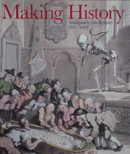 9781905711048: Making History: Antiquaries in Britain, 1707-2007