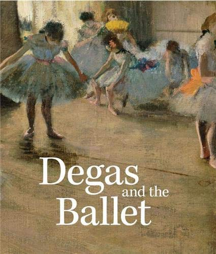 Degas and the Ballet: Picturing Movement: Jill Devonyar; Richard Kendall