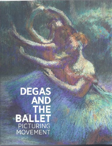 Degas and the Ballet: picturing movement: Richard Kendall, Jill