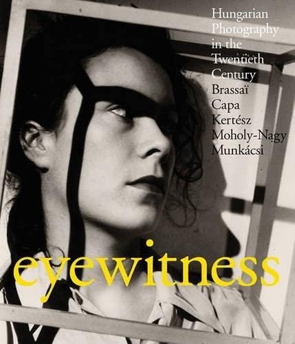 9781905711765: Eyewitness: Hungarian Photography in the Twentieth Century: Brassai, Capa, Kertesz, Moholy-Nagy, Munkacsi