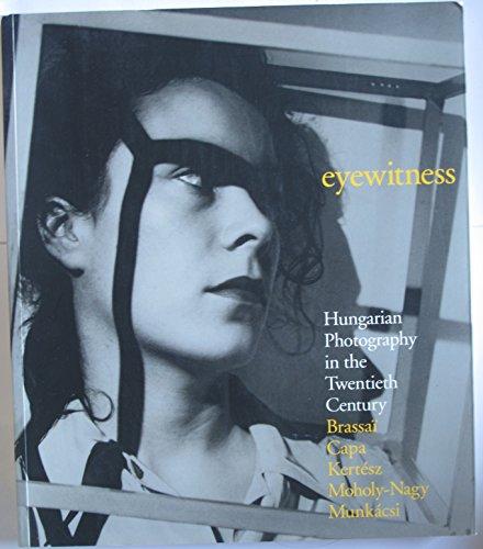 9781905711772: Eyewitness: Hungarian Photography in the Twentieth Century: Brassa'i, Capa, Kertesz, Moholy-Nagy, Munkacsi