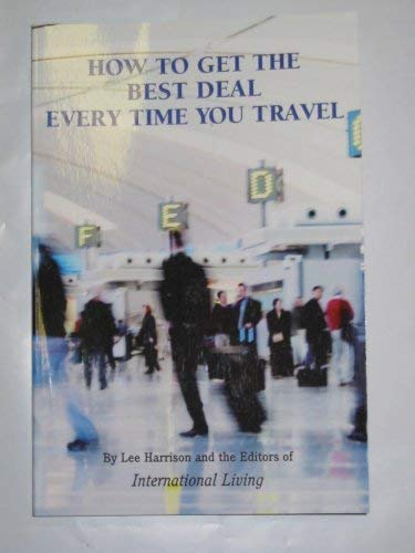 How to Get the Best Deal Every Time You Travel (Second Edition) (1905720009) by Lee Harrison