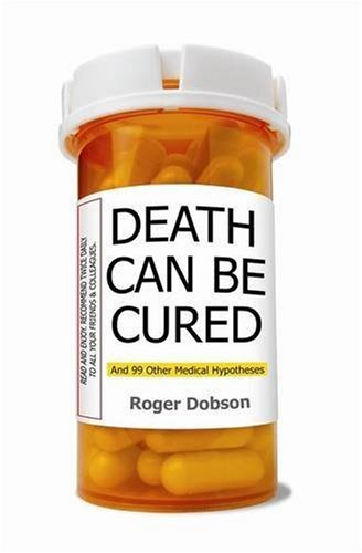 9781905736317: Death Can Be Cured: And 99 Other Medical Hypotheses. Roger Dobson