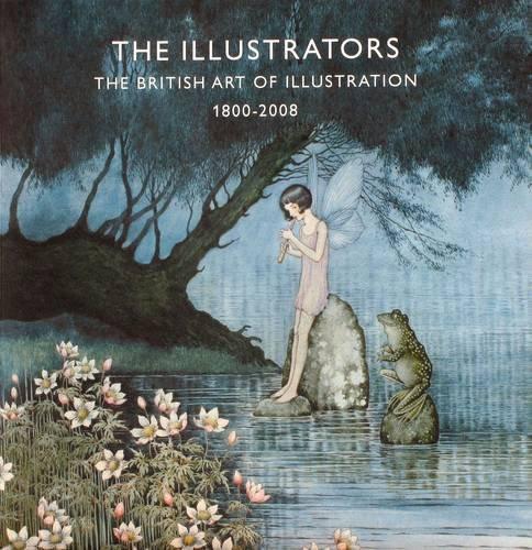 9781905738120: The Illustrators: The British Art of Illustration 1800-2008
