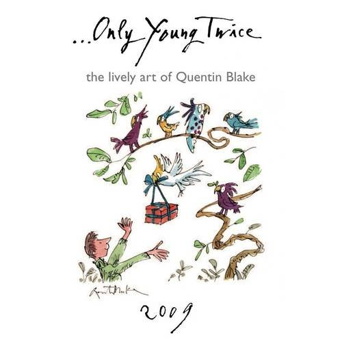 9781905738199: Only Young Twice 2009: The Lively Art of Quentin Blake