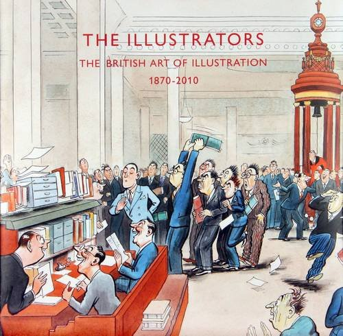 The Illustrators: The British Art of Illustration 1870 -2010