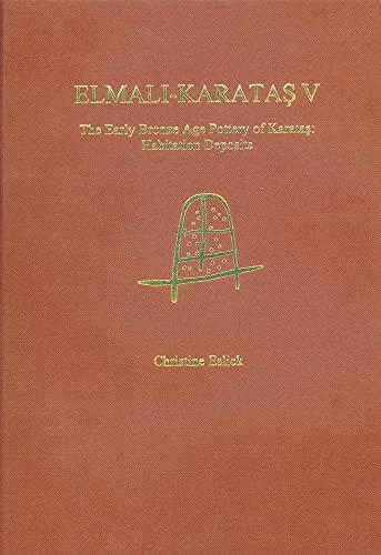 9781905739219: Elmali-Karatas V: the Early Bronze Age Pottery of Karatas (Elmali-Karatas - Archaological Monographs (Bryn Mawr))
