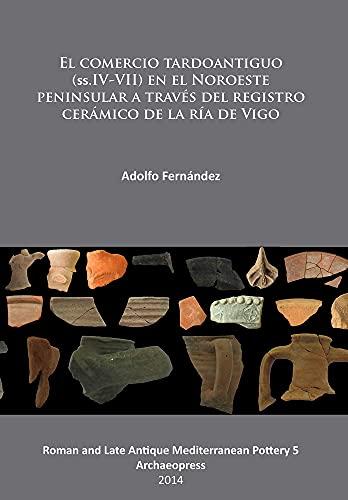 9781905739721: El Comercio Tardoantiguo: (ss.IV-VII) en el Noroeste peninsular a traves del registro ceramico de la ria de Vigo (Roman and Late Antique Mediterranean Pottery Archaeopress Series) (Spanish Edition)