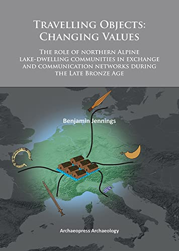 Travelling Objects: Changing Values: The role of northern Alpine lake-dwelling communities in ...