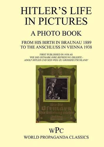 9781905742172: Hitler's Life in Pictures - A Photo Book - From His Birth in Braunau 1889 to the Anschluss in Vienna 1938 - First Published in 1940 as 'Wie Die Ostmar