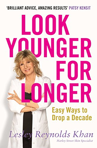 9781905744619: Look Younger for Longer: Easy Ways to Drop a Decade. Lesley Reynolds Khan