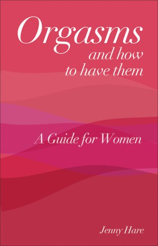 Orgasms and How to Have Them: A Guide for Women: Hare, Jenny