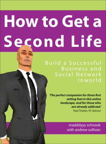 How to Get a Second Life: Build a Successful Business and Social Network Inworld: Schnook, Madddyyy...