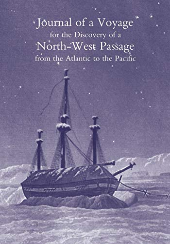 Journal of a Voyage for the Discovery of a North-West Passage from the Atlantic to the Pacific; ...