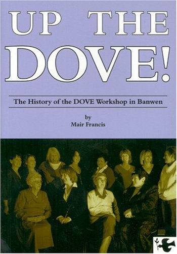 Up the Dove!: The History of the DOVE Workshop in Banwen: Mair Francis