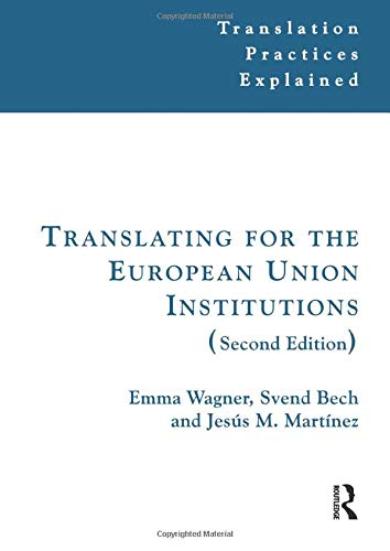 Translating for the European Union Institutions (Translation Practices Explained): Wagner, Emma; ...