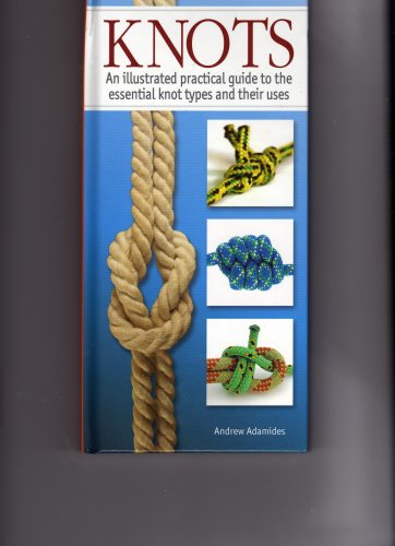 9781905765072: Knots: An Illustrated Practical Guide to the Essential Knot Types and Their Uses