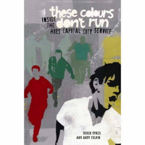 9781905769070: These Colours Don't Run: Inside the Hibs Capital City Service