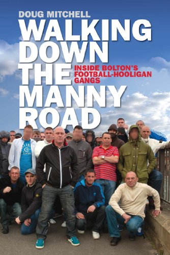 9781905769247: Walking Down the Manny Road: Inside Bolton's Football Hooligan Gangs
