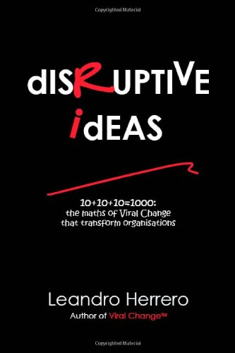 9781905776047: Disruptive Ideas: 10+10+10=1000: the Maths of Viral Change That Transform Organisations