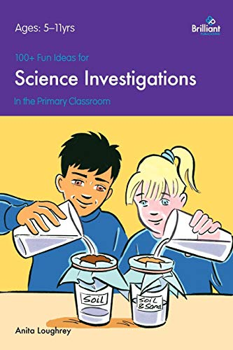 100+ Fun Ideas for Science Investigations in the Primary Classroom: Loughrey, Anita