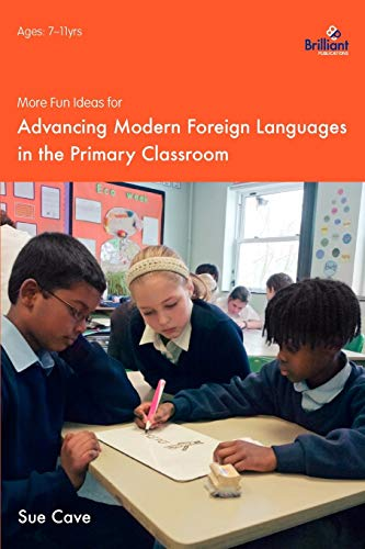More Fun Ideas for Advancing Modern Foreign Languages in the Primary Classroom: Cave, Sue