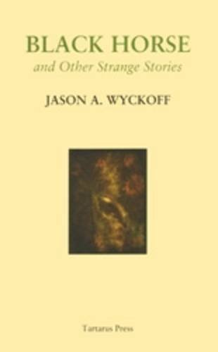 Black Horse and Other Strange Stories (BRAND NEW, PRISTINE, UNREAD COPY--LIMITED EDITION): Wyckoff,...