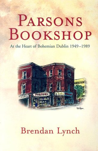 Parsons Bookshop: At the Heart of Bohemian Dublin 1949-1989 (1905785119) by Brendan Lynch