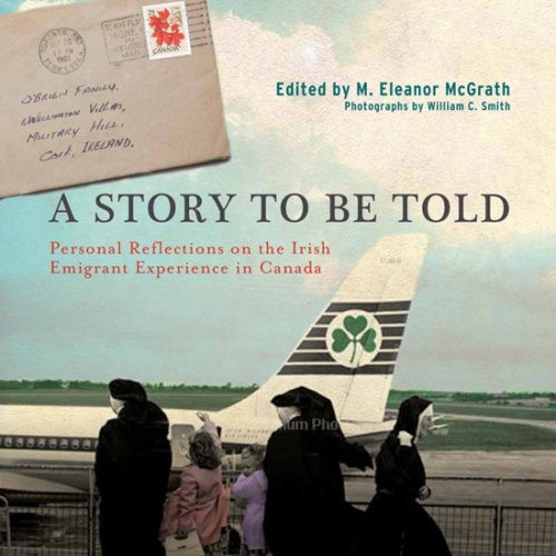 A Story to Be Told: Personal Reflections on the Emigrant Experience: M. Eleanor McGrath, William C....