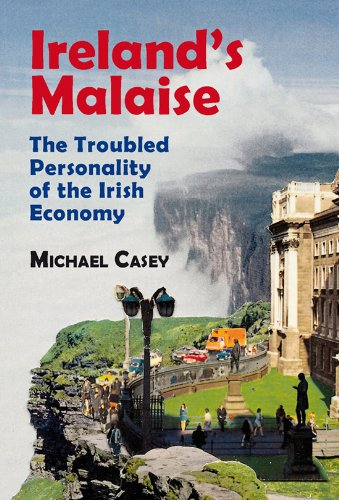 Ireland's Malaise: The Troubled Personality of the Irish Economy (1905785852) by Michael Casey