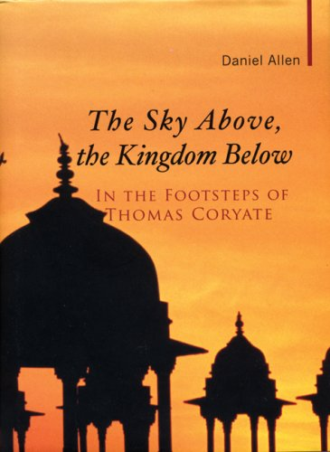 9781905791309: The Sky Above, the Kingdom Below: In the Footsteps of Thomas Coryate (Haus Publishing - Armchair Traveller)