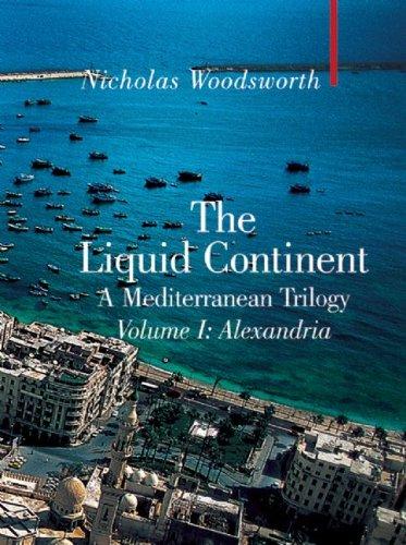 The Liquid Continent, A Mediterranean Trilogy: Alexandria