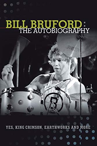 9781905792436: Bill Bruford: The Autobiography. Yes, King Crimson, Earthworks and More.